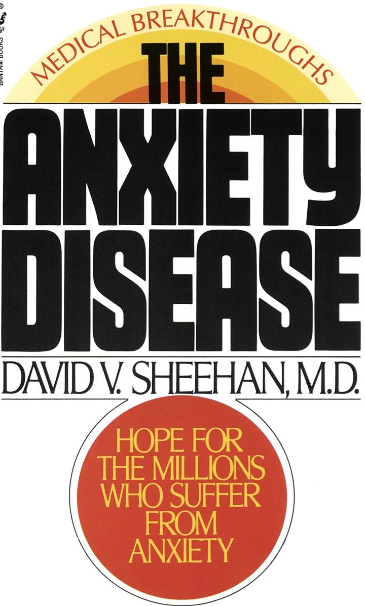 The Anxiety Disease by David V. Sheehan, M.D.